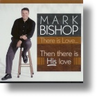 """Mark Bishop """"Then There Is His Love"""""""