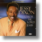 "Jessy Dixon ""Touch Me Lord Jesus"""