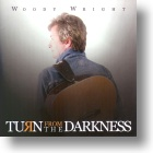 """Woody Wright """"Turn From The Darkness"""""""
