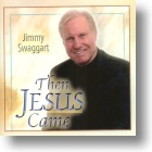 """Jimmy Swaggart """"Then Jesus Came"""""""