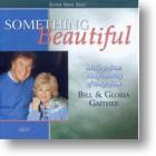 """Bill & Gloria Gaither """"Something Beautiful"""""""