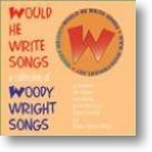 "Woody Wright, ""Would He Write Songs"""