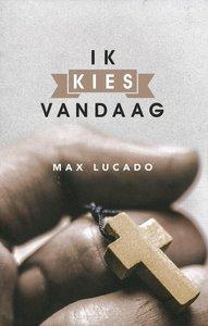 """GESCHENKBOEK Max Lucado """"Ik kies vandaag"""""""