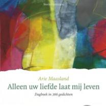 """DAGBOEK Arie Maasland """"Alleen uw liefde laat mij leven """""""