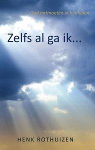 """GELOOFSOPBOUW Henk Rothuizen """"Zelfs al ga ik..."""""""