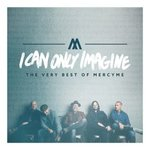 MercyMe - I Can Only Imagine CD | MCMS Maranatha Christian MusicStore