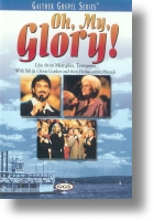 """Gaither Homecoming """"Oh, My, Glory!"""""""