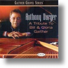 "Anthony Burger ""A Tribute To Bill & Gloria Gaither"""
