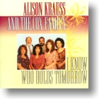 "Alison Krauss & Cox Family, ""I Know Who Holds Tomorrow"""