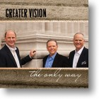 """Greater Vision, """"The Only Way"""""""