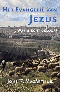 """GELOOFSOPBOUW John F. MacArthur """"Het Evangelie van JEZUS"""""""