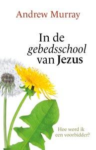 """GELOOFSOPBOUW Andrew Murray """"In de gebedsschool van Jezus"""""""