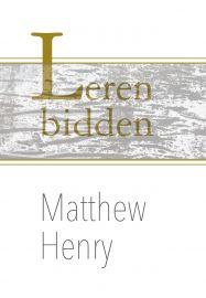 """GELOOFSOPBOUW Matthew Henry """"Leren bidden"""""""